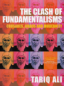 The Clash of Fundmentalisms: Crusades, Jihads and Modernity - Tariq Ali