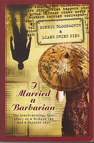 I Married a Barbarian - Dennis Bloodworth & Liang Ching Ping