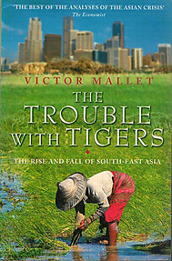 The Trouble With Tigers:The Rise and Fall of South-East Asia - Victor Mallet