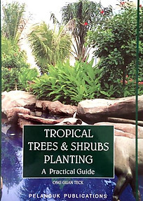 Tropical Trees & Shrubs Planting A Practical Guide - Ong Guan Teck