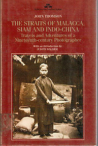 Siam and Indo-China The Straits of Malacca: Travels and Adventures of a Nineteenth-century Photographer  ----  John Thompson