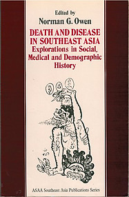 Death and Disease in Southeast Asia Explorations in Social, Medical and Demographic History  - Norman G. Owen (ed)