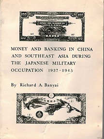 Money and Banking in China and Southeast Asia During the Japanese Military Occupation, 1937-1945