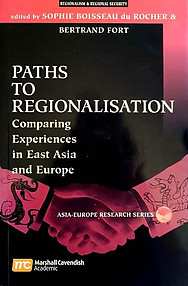 Paths to Regionalisation - Comparing Experiences in East Asia and Europe - Sophie Boisseau du Rocher, Bertrand Fort (eds)