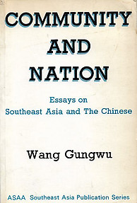 Community and nation: Essays on Southeast Asia and the Chinese - Wang Gungwu
