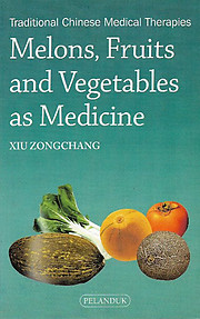 Melons, Fruits and Vegetables as Medicine - Xiu ZongChang