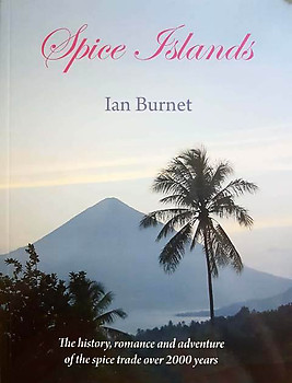 Spice Islands: The History, Romance and Adventure of the Spice Trade: Ian Burnet