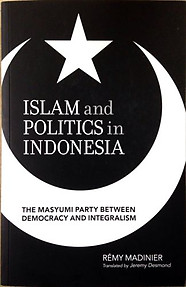 Islam and Politics in Indonesia: The Masyumi Party - Remy Madinier