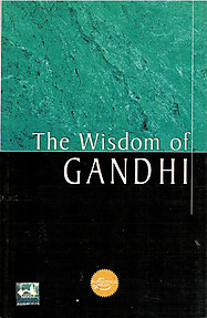 The Wisdom of Gandhi - Mahatma Gandhi