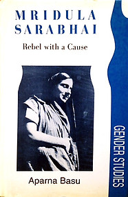 Mridula Sarabhai: Rebel with a Cause - Aparna Basu