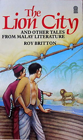 The Lion City and Other Tales from Malay Literature - Roy Britton