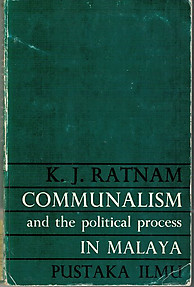 Communalism and the Political Process in Malaya - KJ Ratnam
