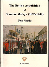 The British Acquisition of Siamese Malaya (1896-1909) - Thomas A Marks