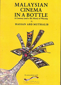 Malaysian Cinema in a Bottle: A Century (and a Bit More) of Wayang - Hassan Abd Muthalib