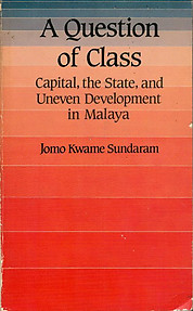 A Question of Class: Capital, the State and Uneven Development in Malaya - Jomo Kwame Sundaram