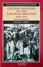 Chinese Pioneers On The Sarawak Frontier, 1841-1941 - Daniel Chew