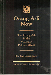 Orang Asli Now: The Orang Asli in the Malaysian Political World - Roy DL Jumper