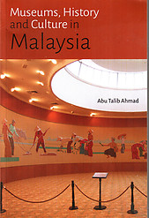 Museums, History and Culture in Malaysia - Abu Talib Ahmad