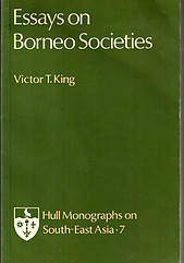 Essays On Borneo Societies - Victor T King (ed)