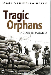 Tragic Orphans: Indians in Malaysia - Carl Vadivella Belle