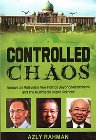 Controlled Chaos: Essays on Malaysia's New Politics - Azly Rahman