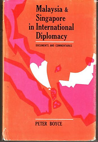 Malaysia and Singapore in International Diplomacy - Peter Boyce