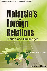 Malaysia's Foreign Relations: Issues and Challenges - Ruhanas Harun (ed)