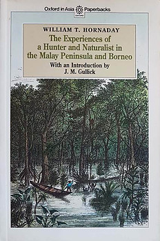 The Experiences of a Hunter and Naturalist in the Malay Peninsula and Borneo - William T. Hornaday