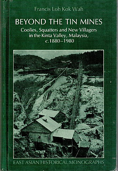 Beyond the Tin Mines: Coolies, Squatters and New Villagers in the Kinta Valley