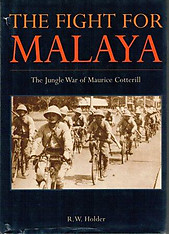 The Fight For Malaya : The Jungle War of Maurice Cotterill - R. W. Holder
