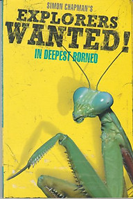 Explorers Wanted! In Deepest Borneo - Simon Chapman