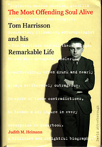 The Most Offending Soul Alive: Tom Harrisson and his Remarkable Life