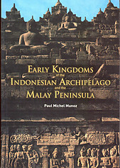 Early Kingdoms of the Indonesian Archipelago and the Malay Peninsula - PM Munoz