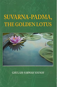 Suvarna-Padma, The Golden Lotus - Ghulam-Sarwar Yousof