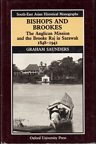 Bishops and Brookes: The Anglican Mission and the Brooke Raj in Sarawak, 1848-1941 - Graham Saunders