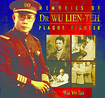 Memories of Dr Wu Lien-Teh: Plague Fighter - Wu Yu-lin