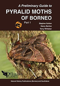 A Preliminary Guide to Pyralid Moths of Borneo: Part 1  Henry Barlow, Stephen Sutton, Terry Whitaker