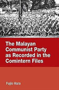 The Malayan Communist Party as Recorded in the Comintern Files - Fujio Hara