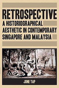 Retrospective: A Historiographical Aesthetic in Contemp. Singapore and Malaysia