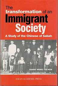 The Transformation of an Immigrant Society A Study of the Chinese of Sabah  -  Danny Wong Tze-Ken