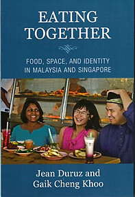 Eating Together: Food, Space and Identity in Malaysia and Singapore - Jean Duruz & Gaik Cheng Khoo