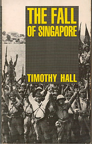 The Fall of Singapore - Timothy Hall