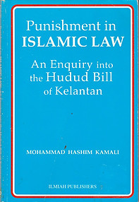 Punishment in Islamic Law: An Enquiry into the Hudud Bill of Kelantan