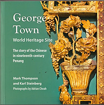 George Town World Heritage Site: The Story of the Chinese in Nineteenth Century Penang    ---  Mark Thompson & Karl Steinberg