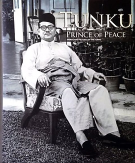Tunku Prince of Peace: Words and Pictures of the Tunku - Robert Lim Fung Wang