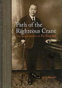 Path of the Righteous Crane: The Life of Eu Tong Sen - Ilsa Sharp