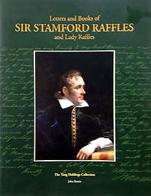 Letters and Books of Sir Stamford Raffles and Lady Raffles: The Tang Holding Collection - John Bastin