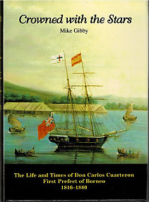 Crowned with the Stars, the Life and Times of Don Carlos Cuarteron, First Prefect of Borneo 1816-1880 - Mike Gibby