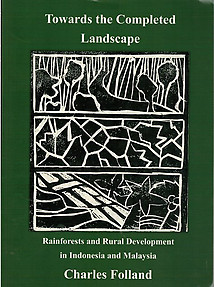Towards the Completed Landscape: Rainforests and Rural Development in Indonesia and Malaysia - Charles Folland
