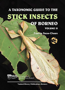 A Taxonomic Guide to the Stick Insects of Borneo Volume II - Francis Seow-Choen